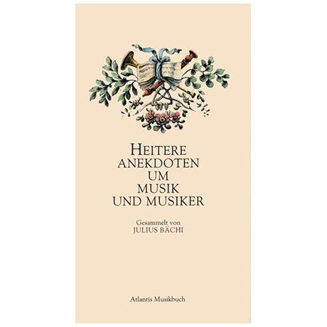 Heitere Anekdoten um Musik und Musiker (J. Bächi)
