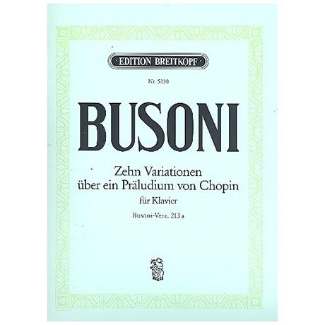 Busoni, F.: Zehn Variationen über ein Präludium von Chopin Busoni-Verz. 213a