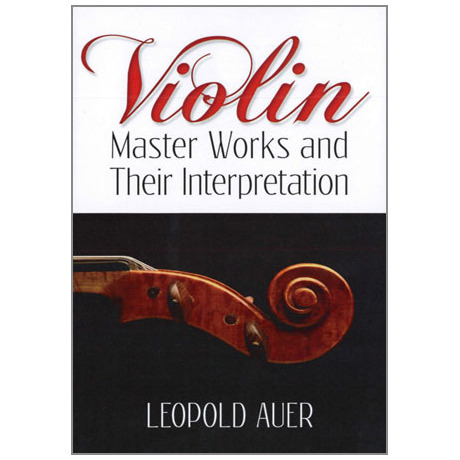 Auer, L.: Violin Masterworks and their Interpretation