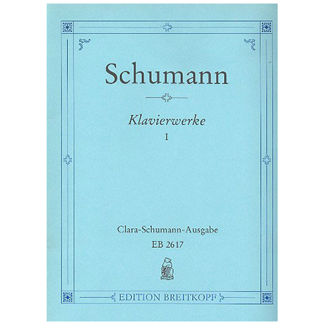 Schumann, R.: Sämtliche Klavierwerke Band I: op. 1-8
