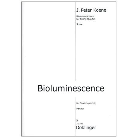 Koene, J.P.: Bioluminescene for String Quartet