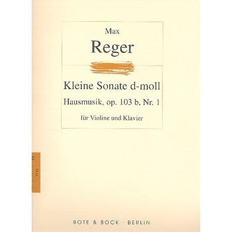 Reger, M.: Hausmusik - Kleine Sonate Nr.1 d-Moll Op.103b